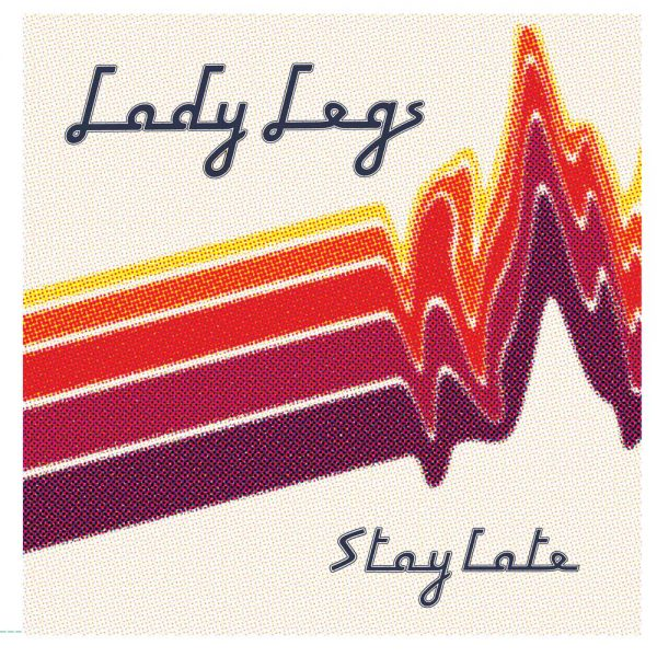 LadyLegs-StayLate-FrontCover