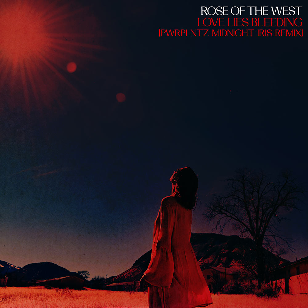 ROSE OF THE WEST - LOVE LIES BLEEDING REMIX